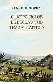 Cuatro siglos de esclavitud trasatlántica Libros de