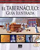 El Tabernaculo: Guia Ilustrada / Illustrated Guide to the Tabernacle
