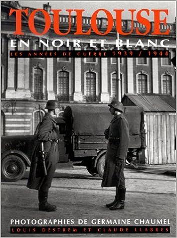 Toulouse En Noir Et Blanc Les Années De Guerre 1939 1944