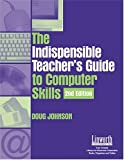 Indispensable Teacher's Guide to Computer Skills, Doug Johnson, 1586831097