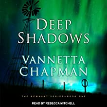 Deep Shadows: Remnant Series, Book 1 Audiobook by Vannetta Chapman Narrated by Rebecca Mitchell
