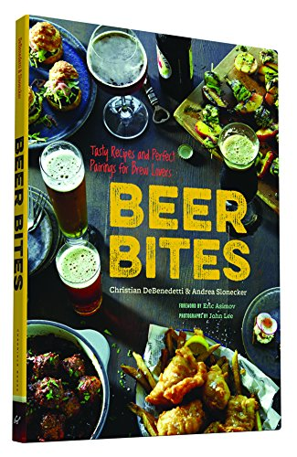 Beer Bites: Tasty Recipes and Perfect Pairings for Brew Lovers by Christian DeBenedetti, Andrea Slonecker