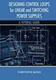 Designing Control Loops for Linear and Switching Power Supplies: A Tutorial Guide