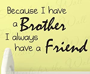 Because I Have A Brother I Always Have A Friend Boys Room Kids Baby Nursery Adhesive Vinyl Decor Art Mural Letters Quote Design Decal Wall