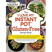 """The """"I Love My Instant Pot®"""" Gluten-Free Recipe Book: From Zucchini Nut Bread to Fish Taco Lettuce Wraps, 175 Easy and Delicious Gluten-Free Recipes (""""I Love My"""" Series)"""