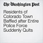 Residents of Colorado Town Baffled after Entire Police Force Suddenly Quits | Peter Holley