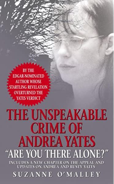 Are You There Alone The Unspeakable Crime Of Andrea Yates O Malley Suzanne 9780743466295 Amazon Com Books