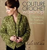 Couture Crochet Workshop, Lily M. Chin, 1596680083