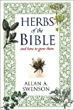 Herbs of the Bible, Allan A. Swenson and Allan Swenson, 0806524235