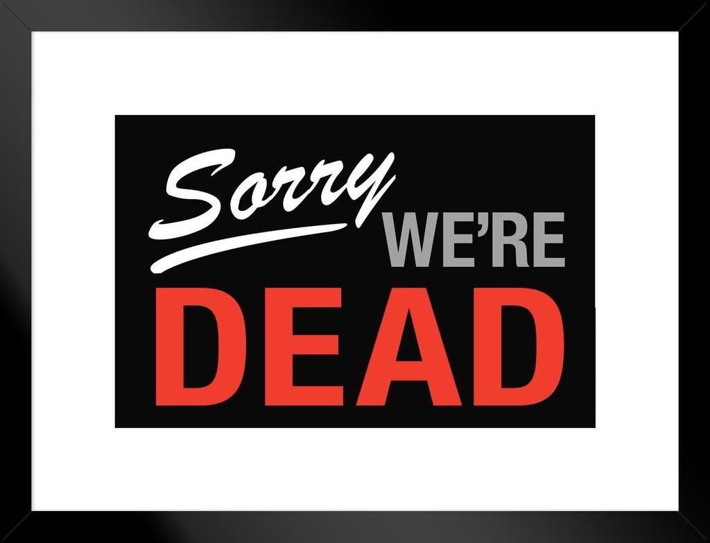 Amazon.com: Sorry We Are Dead cartel Póster enmarcado 12 x ...