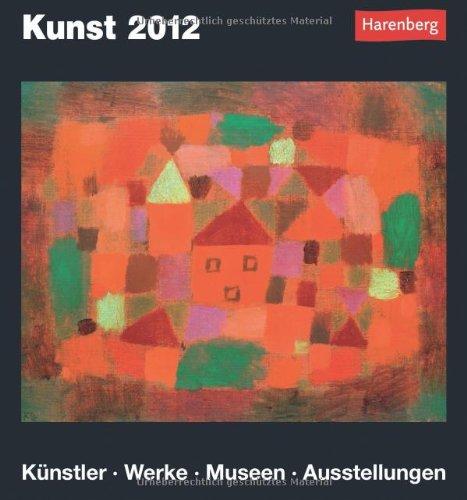 Kunst 2012: Harenberg Tageskalender. Künstler - Werke - Museen - Ausstellungen