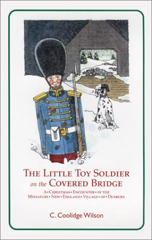 The Little Toy Soldier on the Covered Bridge: A Christmas Encounter in the Miniature New England Village of Duxbury ()