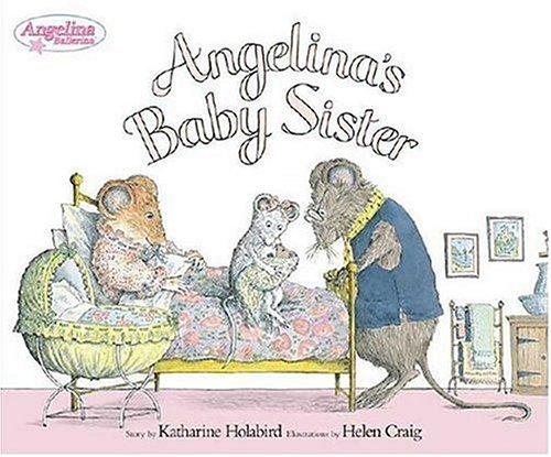 Angelina's Baby Sister (Angelina Ballerina) by Holabird, Katharine/ Craig, Helen (ILT)