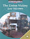 The Union Victory (July 1863-1865), Dale Anderson, 0836855930
