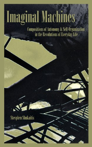 Imaginal Machines: Autonomy & Self-Organization in the Revolutions of Everyday Life, Shukaitis, Stevphen