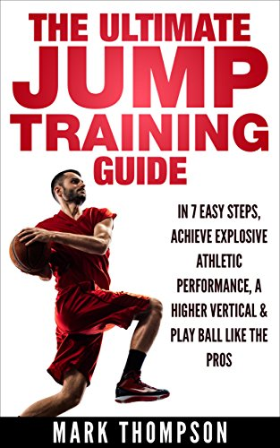 (Jump Higher | The Ultimate Jumping Training Guide — Learn How To Jump Higher in 7 Easy Steps — The Only Slam Dunk Vertical Training Program You Need)