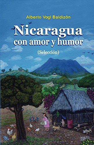 Nicaragua con amor y humor (Spanish Edition) by [Baldizon, Alberto]