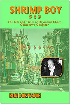 Shrimp Boy: The Life and Times of Raymond Chow, Chinatown Gangster by [Chepesiuk, Ron]