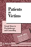 Patients as Victims : Sexual Abuse in Psychotherapy and Counselling, Jehu, Derek, 0471943983