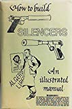 How To Build Silencers; An Illustrated Manual