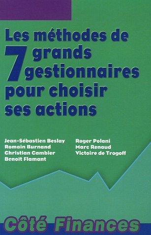 Les méthodes de 7 grands gestionnaires pour choisir ses actions Broché – 14 mars 2006 Jean-Sébastien Beslay Romain Burnand Christian Cambier Benoît Flamand