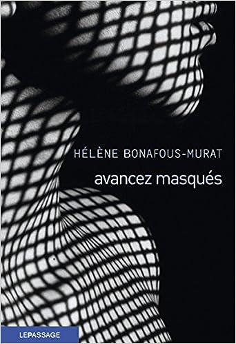 Avancez masqués - Helene Bonafous-Murat