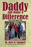 Daddy can make a Difference, Steve O. Campbell, 1434328333