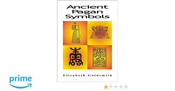 Ancient Pagan Symbols Elizabeth E Goldsmith 9780892540723 Amazon