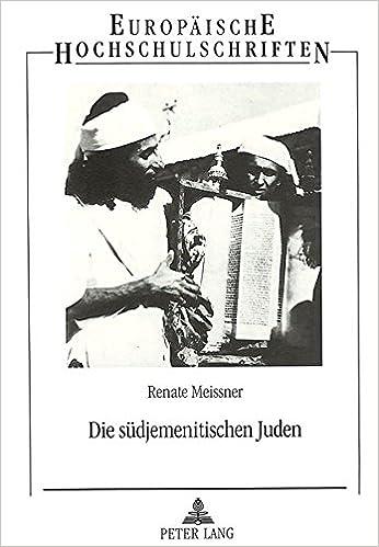 Die Suedjemenitischen Juden: Versuch Einer Rekonstruktion Ihrer Traditionellen Kultur VOR Dem Exodus (Europaeische Hochschulschriften / European University Studie)