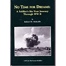 No time for dreams: A soldier's six-year journey through WW II