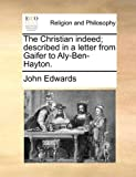 The Christian Indeed; Described in a Letter from Gaifer to Aly-Ben-Hayton, John Edwards, 1140742809