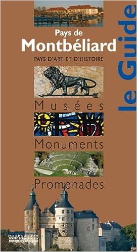 Téléchargement Pays de Montbéliard : Musées, monuments, promenades pdf