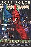 Soft Force: Women in Egypt's Islamic Awakening (Princeton Studies in Muslim Politics)