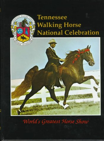 Tennessee Walking Horse National Celebration: World's Greatest Horse Show (Tn Walking Horse)