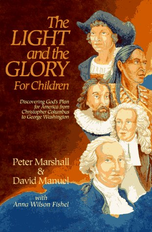 The Light and the Glory for Children : Discovering God's Plan for America from Christopher Columbus to George Washington