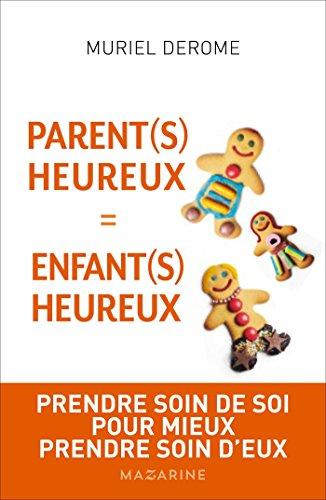 Parents Heureux = Enfants Heureux: Prendre Soin De Soi Pour Mieux Prendre Soin D'eux Documents French Edition