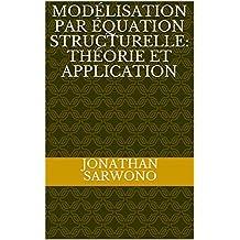 Modélisation par équation structurelle: Théorie et application (French Edition)
