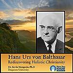 Hans Urs von Balthasar: Rediscovering Holistic Christianity | Dr. Kevin Mongrain PhD