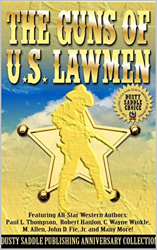 The Guns of U.S. Lawmen: A Western Adventure: The Dusty Saddle Publishing Western Anniversary Collection: Volume Two ()