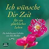 Ich wünsche Dir Zeit für ein glückliches Leben - Die beliebtesten Gedichte von Elli Michler