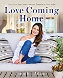 #9: Love Coming Home: Transform Your Environment. Transform Your Life.