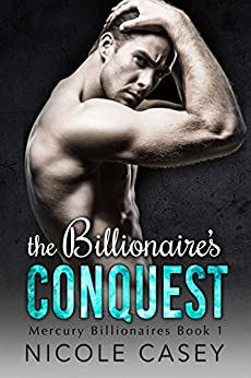 The Billionaire's Conquest by Nicole Casey