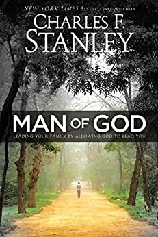 Man of God: Leading Your Family by Allowing God to Lead You by [Stanley, Charles]