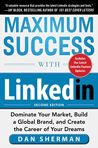 Maximum Success with LinkedIn: Dominate Your Market, Build a Global Brand, and Create the Career of Your