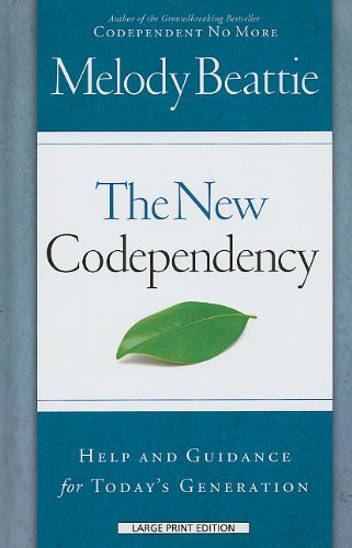 The New Codependency: Help and Guidance for Today's Generation (Thorndike Health, Home & Learning) by Brand: Thorndike Press