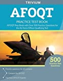 AFOQT Practice Test Book: AFOQT Prep Book with Over 500 Practice Questions for the Air Force Officer Qualifying Test [6/19/2017] AFOQT Study Guide Team