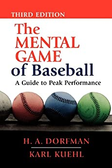 The Mental Game of Baseball: A Guide to Peak Performance by [Dorfman, H.A.]