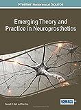 Emerging Theory and Practice in Neuroprosthetics, Ganesh R. Naik, 1466660945