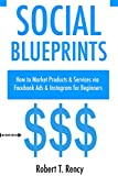 Social Blueprints (Marketing Bundle 2017): How to Market Products & Services  via Facebook Ads & Instagram for Beginners