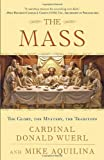 The Mass: The Glory, the Mystery, the Tradition by Cardinal Donald Wuerl (2013-03-05)